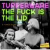 Tupperware the fuck is the lid