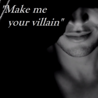 Make Me Your Villain