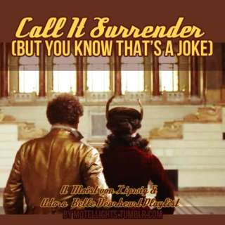 Call It Surrender (But You Know That's A Joke)