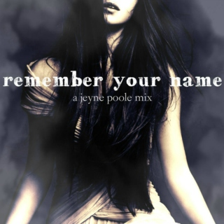"""remember your name"" - a jeyne poole mix"