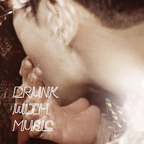 drunk with music