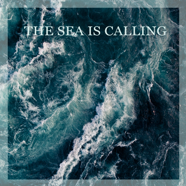 The Sea Is Calling.