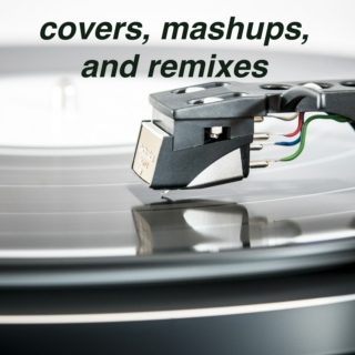 quite possibly the best covers, remixes and mashups