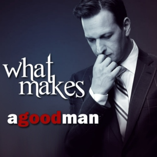 What Makes A Good Man {Will Gardner tribute}