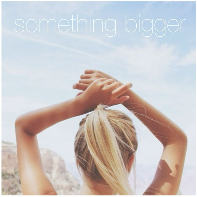 something bigger