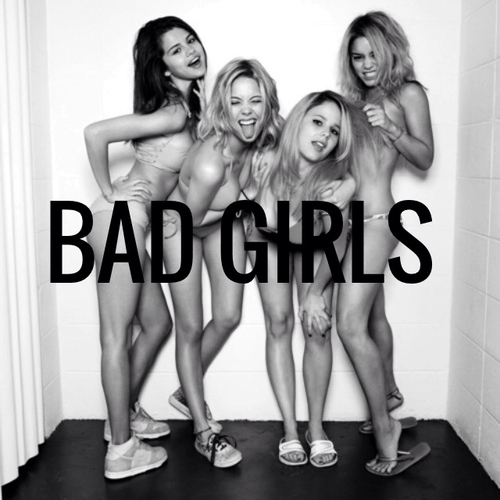 live fast, die young, bad girls do it well.