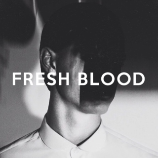 fresh blood.