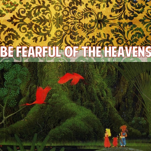 be fearful of the heavens