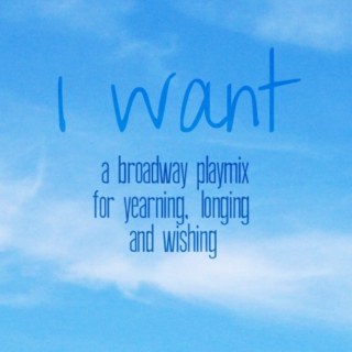 I Want - a broadway plamix for yearning, longing, and wishing