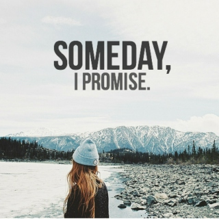 Someday, I Promise.