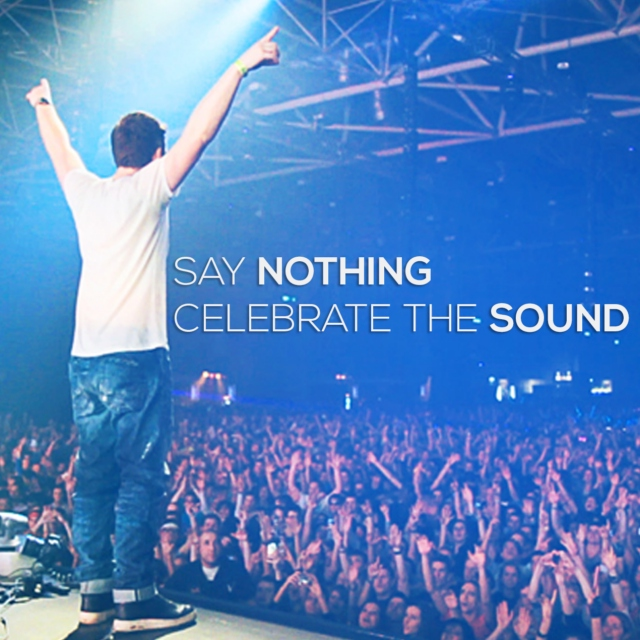 Say Nothing, Celebrate the Sound
