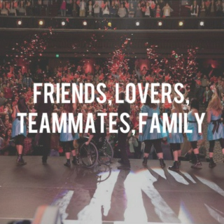 friends, lovers, teammates, family
