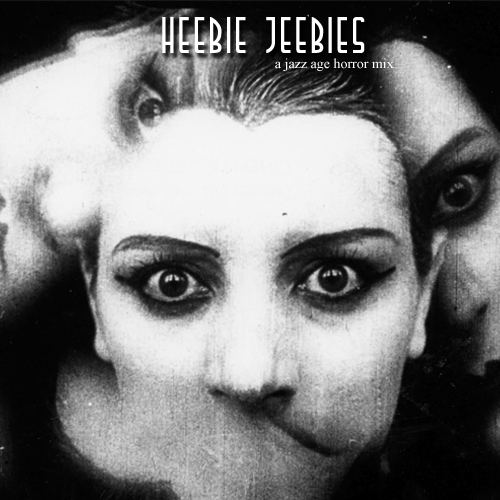 Heebie Jeebies- a jazz age horror/halloween mix