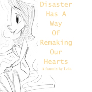 Disaster Has A Way Of Remaking Our Hearts