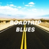 ROADTRIP BLUES | songs for the road [part one]