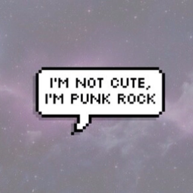 I'm not cute, I'm punk rock.