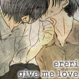 Give Me Love [EreRi]