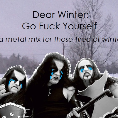 Dear Winter: Go Fuck Yourself (a metal mix)