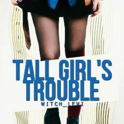 Tall Girl's Trouble