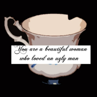You are a beautiful woman who loved an ugly man