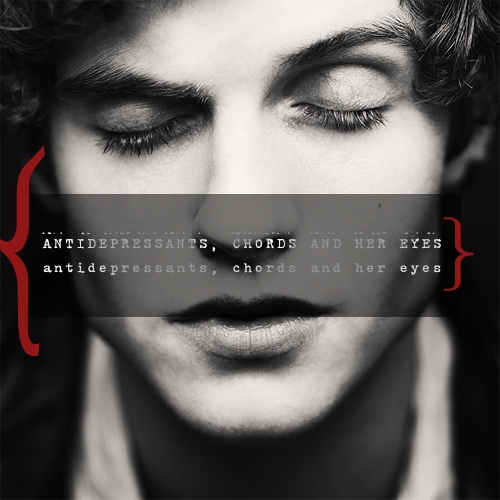 antidepressants, chords and her eyes