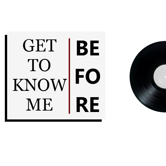 Get To Know Me: BEFORE