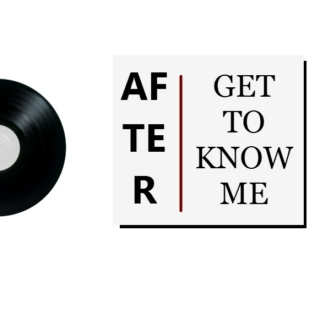 Get To Know Me: AFTER
