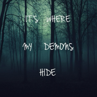 it's where the demons hide