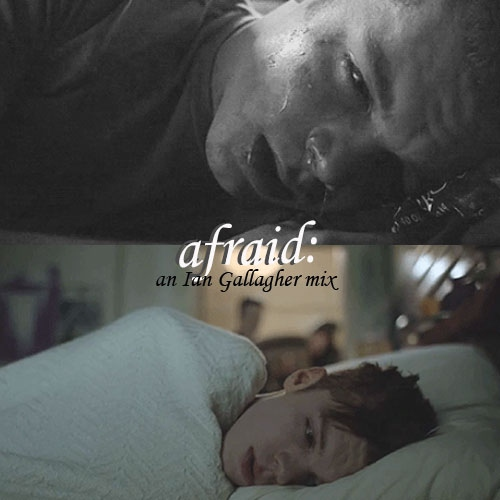 Afraid: an Ian Gallagher mix