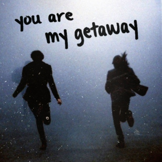 you are my getaway.