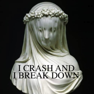 i crash and i break down