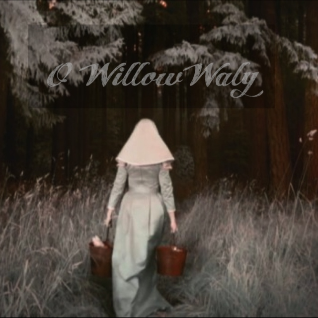 O Willow Waly