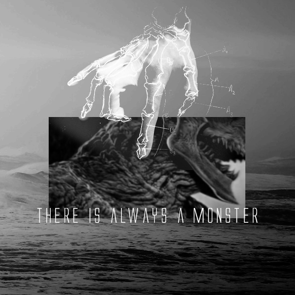 there is always a monster.