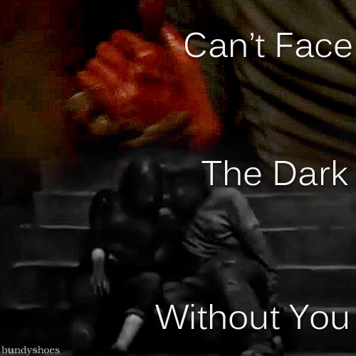 Can't Face the Dark Without You