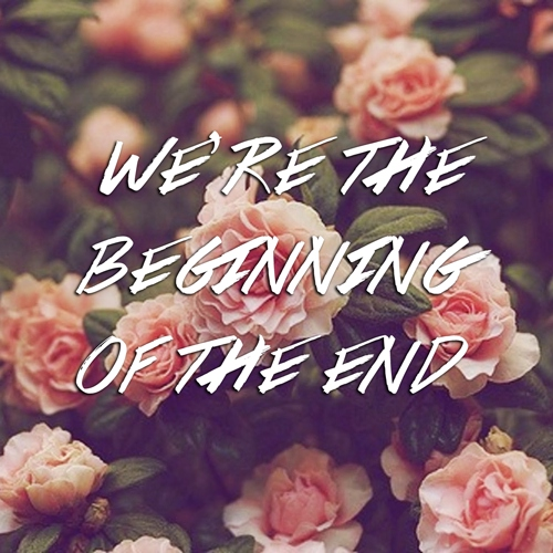We're the Beginning of the End