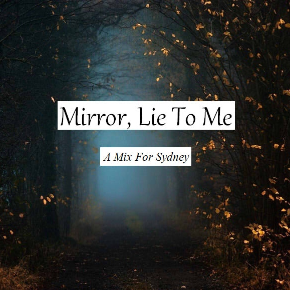 Mirror, Lie To Me: A Mix For Sydney