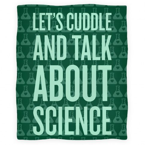 Let's cuddle and talk about science.