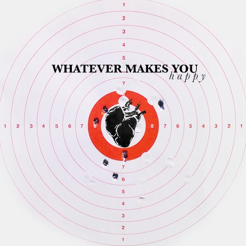 whatever makes you ( happy )