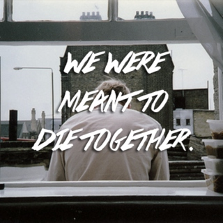 we were meant to die together.