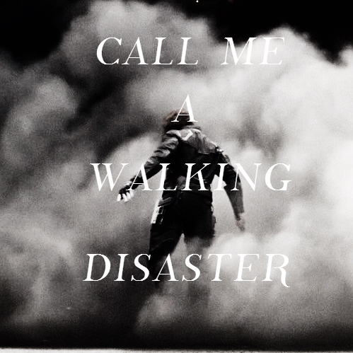 Call Me A Walking Disaster