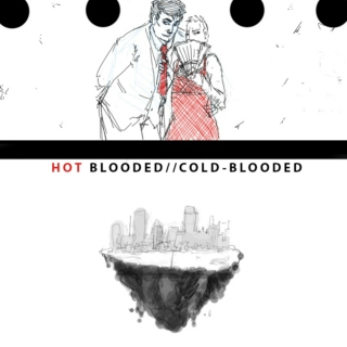 hot-blooded//cold-blooded