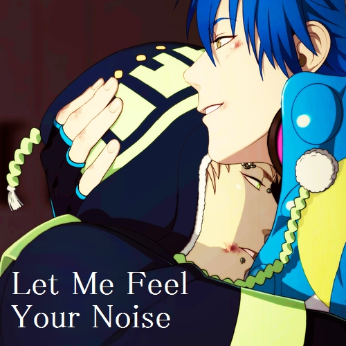 Let Me Feel Your Noise