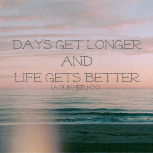 Exceptionnel {days Get Longer And Life Gets Better}