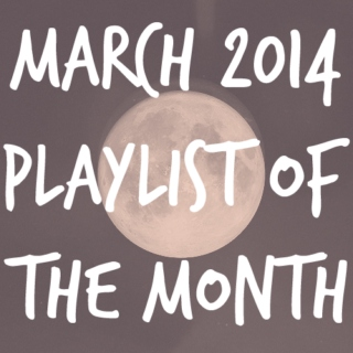playlist of the month | march 2014