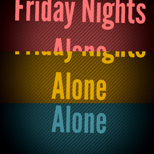 Alone on a Friday night