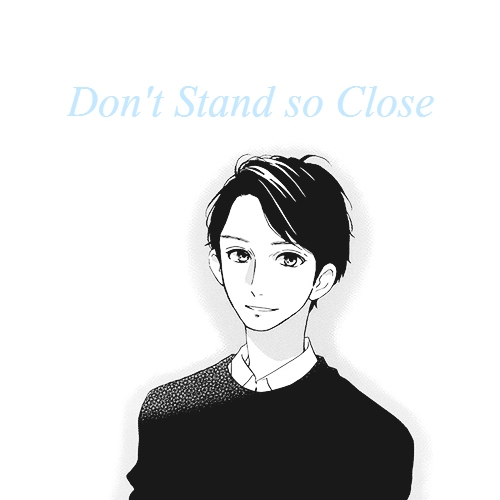 Don't Stand so Close