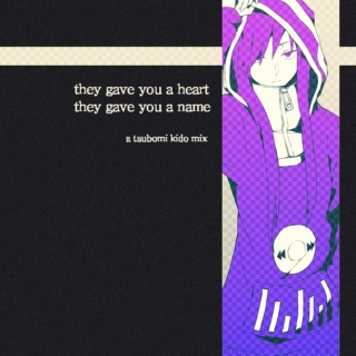 they gave you a heart, they gave you a name