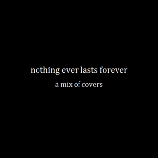 nothing ever lasts forever
