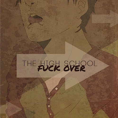 → the high school fuck over