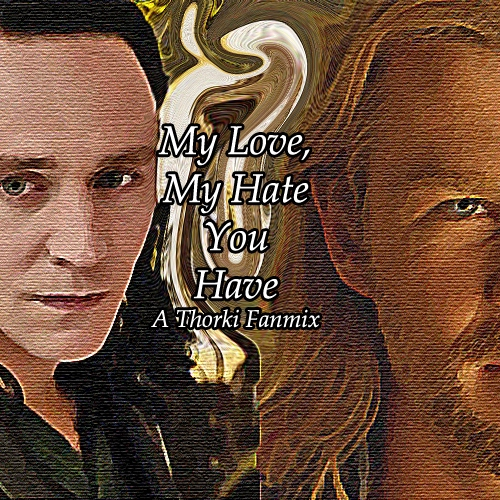 My Love, My Hate You Have - A Thorki Fanmix